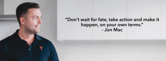 jon mac quote about not waiting for fate and to take action to make things happen